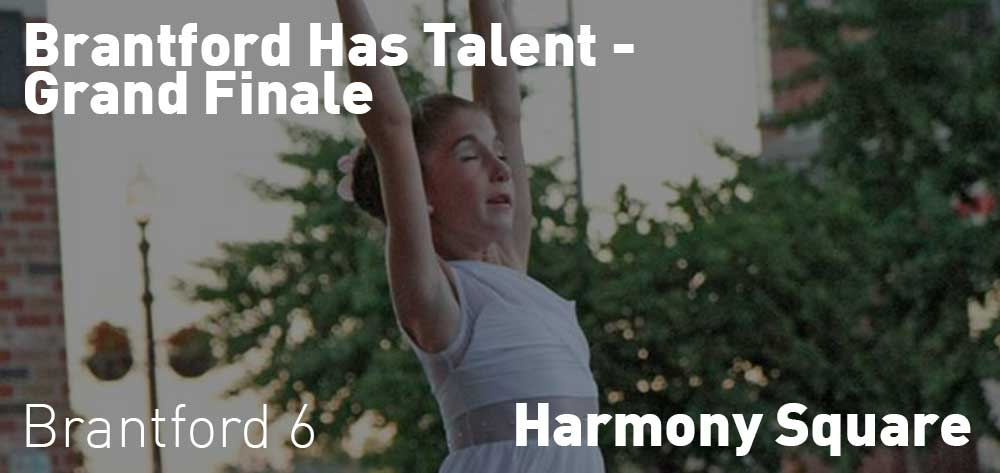 Brantford Has Talent - Grand Finale | Harmony Square | Monday, August 20, 2018 | 6pm