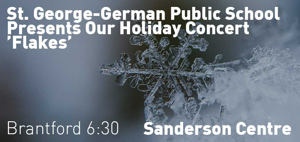 St. George-German Public School Presents Our Holiday Concert 'Flakes' | Sanderson Centre | Wednesday, December 19, 2018 | 6:30pm