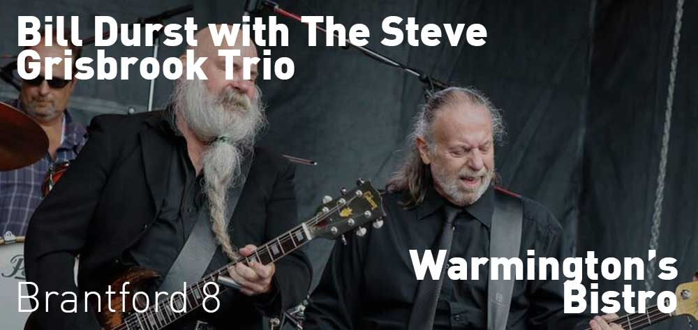 Bill Durst with the Steve Grisbrook Trio | Warmington's Bistro | Friday, December 21, 2018 | 8pm