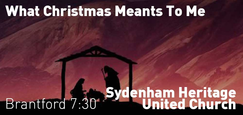What Christmas Means To Me | The Sydenham-Heritage United Church | Friday, December 21, 2018 | 7:30pm