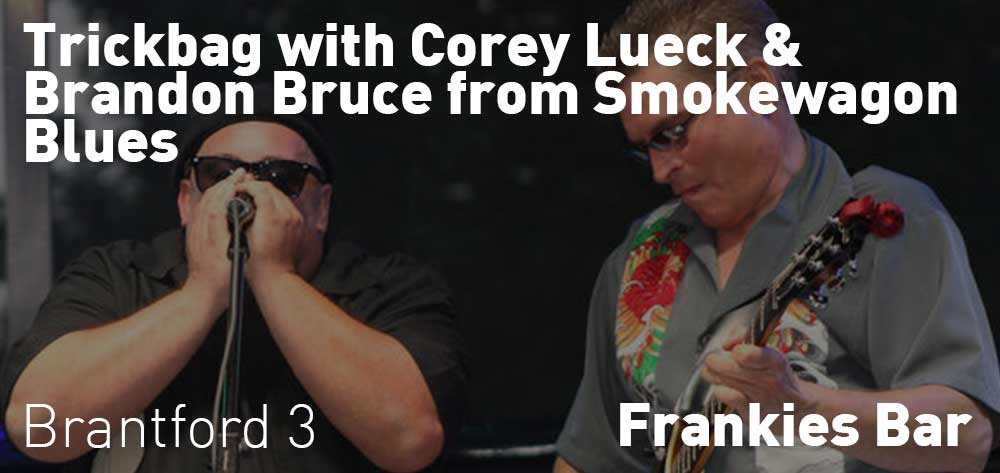 Trickbag with Corey Lueck & Brandon Bruce from Smokewagon Blues | Frankies Bar | Saturday, December 22, 2018 | 3pm