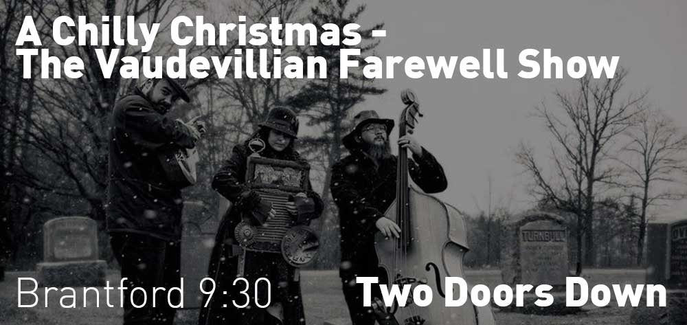A Chilly Christmas - The Vaudevillian Farewell Show | Two Doors Down | Saturday, December 22, 2018 | 9:30pm
