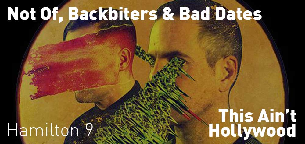 Not Of, Backbiters & Bad Dates | This Ain't Hollywood | Friday, August 24, 2018 | 9pm