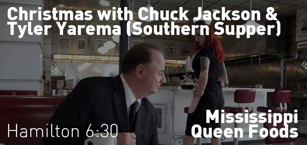 Christmas with Chuck Jackson & Tyler Yarema (Southern Supper) | Mississippi Queen Foods | Thursday, December 20, 2018 | 6:30pm