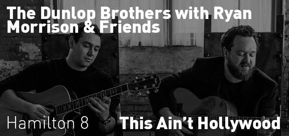 THE DUNLOP BROTHERS WITH RYAN MORRISON & FRIENDS | This Ain't Hollywood | Thursday, December 20, 2018 | 8pm
