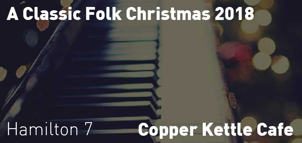 A Classic Folk Christmas 2018 | Copper Kettle Cafe | Saturday, December 22, 2018 | 7pm