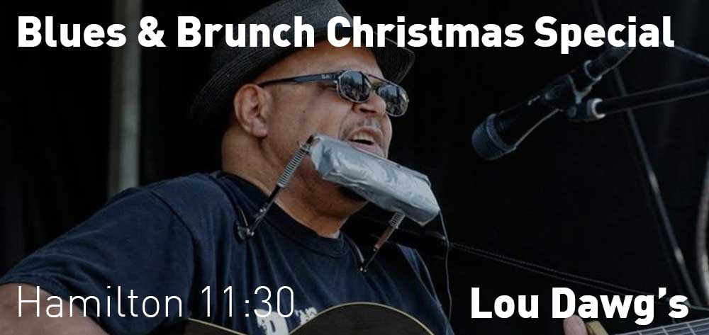 Blues & Brunch Christmas Special | Lou Dawg's Hamilton | Sunday, December 23, 2018 | 11:30