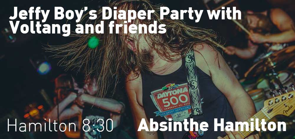 Jeffy Boy's Diaper Party with Voltang and friends | Absinthe Hamilton | Saturday, October 20, 2018 | 8:30pm