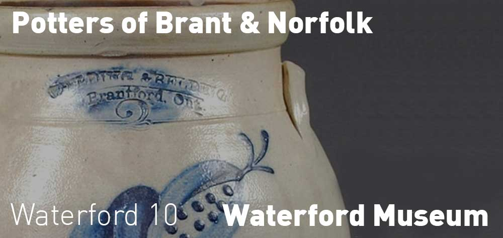 Potters of Brant & Norfolk | Waterford Heritage & Agricultural Museum | August 24 - January 11, 2019