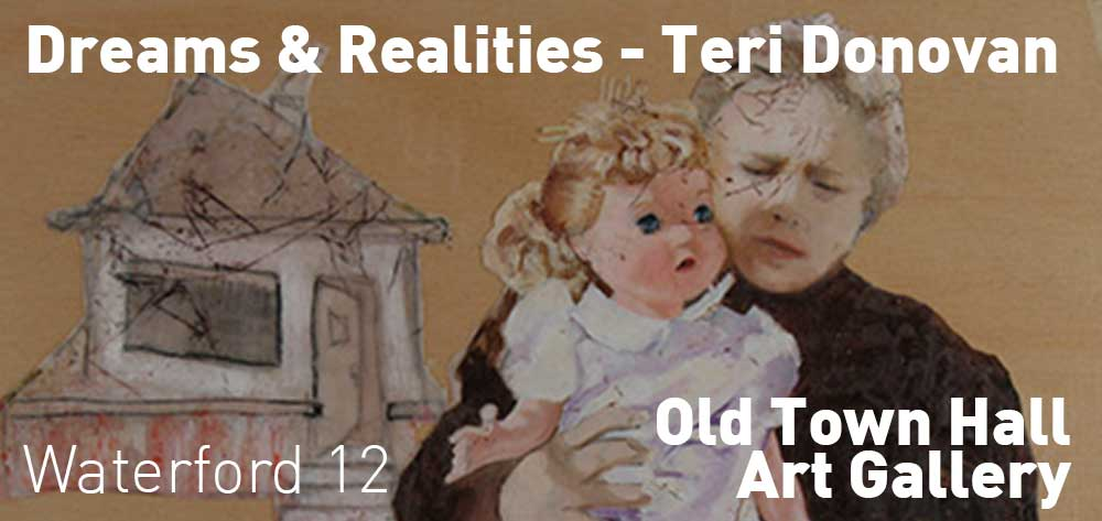 Dreams and Realities - Teri Donovan | Waterford Old Town Hall Art Gallery | September 12 - October 18, 2018