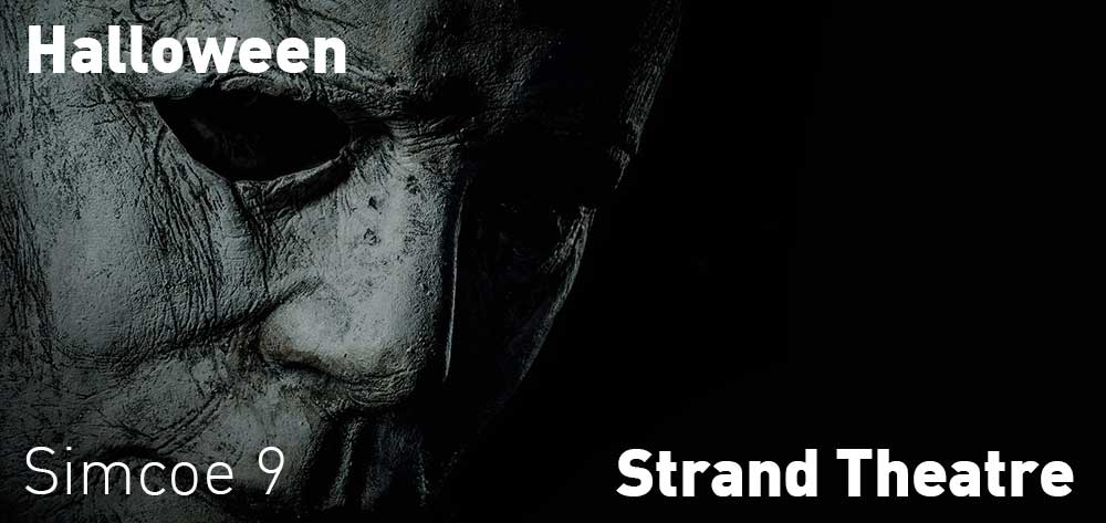 Halloween will be showing at the Strand Theatre from Friday, October 19 to Thursday, October 25, 2018