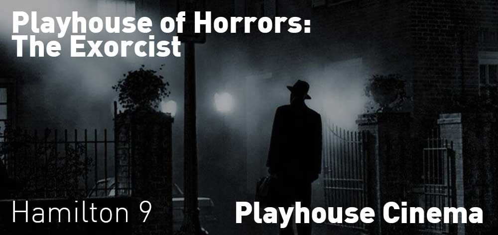 Playhouse of Horrors: The Exorcist  | Playhouse Cinema | October 19 & 22, 2019