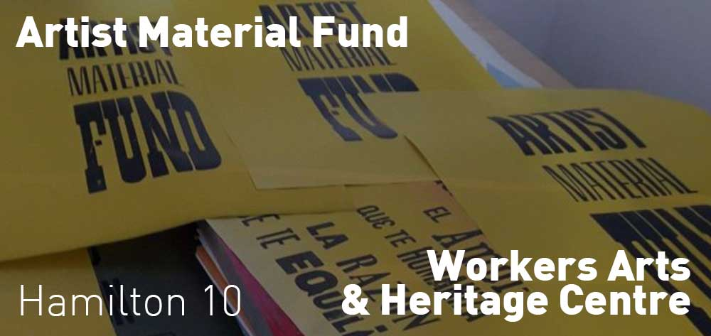 Artist Material Fund | Workers Arts & Heritage Centre | April 10 - April 20, 2019