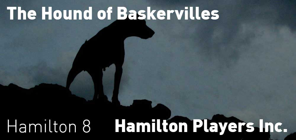 The Hound of the Baskervilles | Hamilton Players Inc. | April 12 - 29, 2019