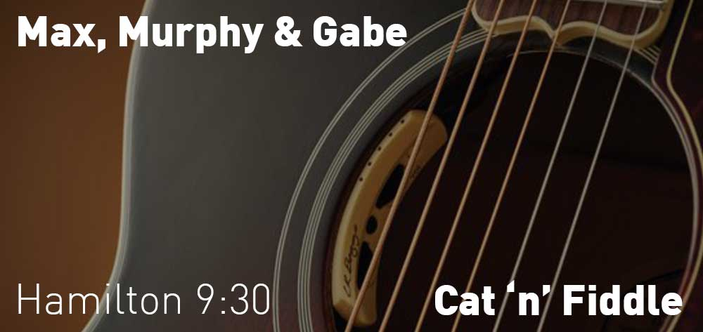 Max, Murphy & Gabe | Cat 'n' Fiddle | Saturday, August 24, 2019 | 9:30pm