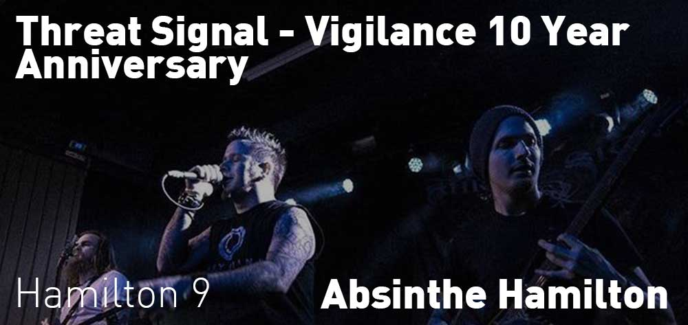 Threat Signal - Vigilance 10 Year Anniversary | Absinthe Hamilton | Saturday, August 24, 2019 | 9pm