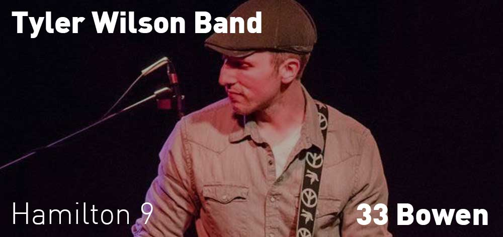 Tyler Wilson | 33 Bowen | Saturday, August 24, 2019 | 9pm