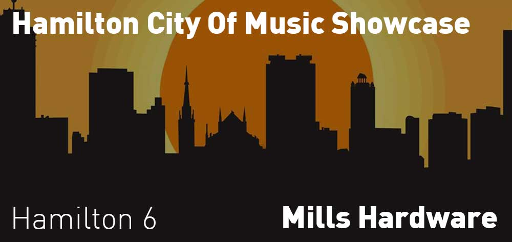 Hamilton City Of Music Showcase | Mill Hardware | Sunday, August 25, 2019 | 6pm