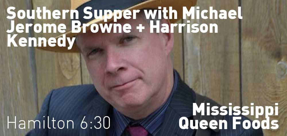 Michael Jerome Browne & guest Harrison Kennedy (Southern Supper) | Mississippi Queen Foods | Thursday, February 21, 2019 | 6:30pm