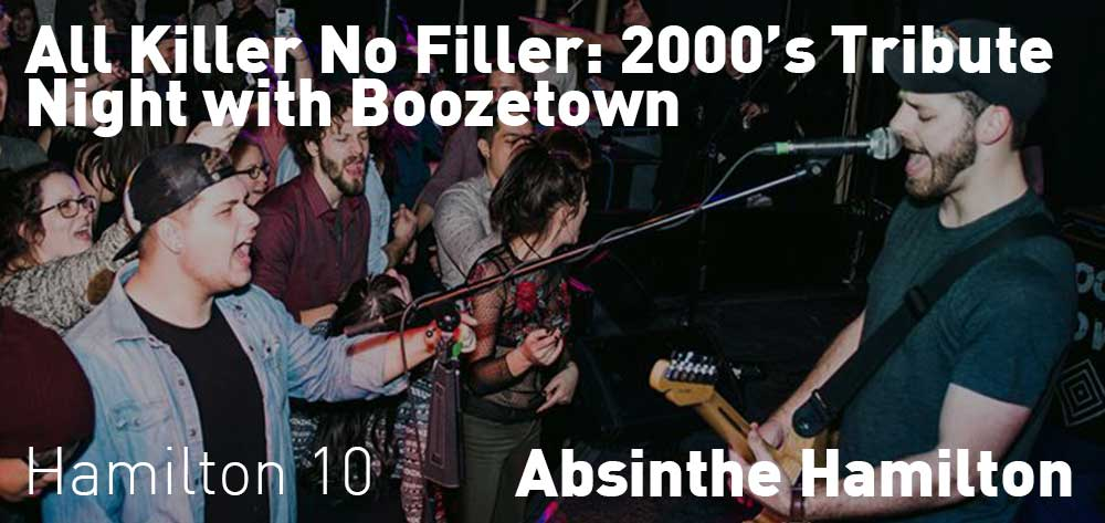 All Killer No Filler: 2000's Tribute Night with Boozetown | Absinthe Hamilton | Saturday, July 20, 2019 | 10pm