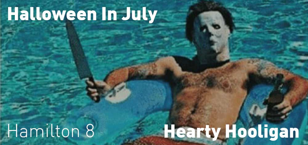 Halloween In July | Hearty Hooligan | Saturday, July 20, 2019 | 8pm