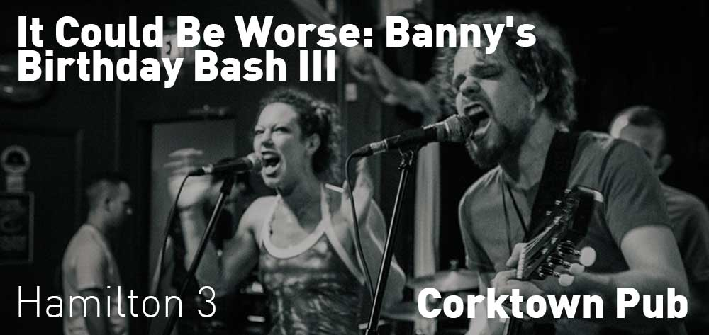 It Could Be Worse: Banny's Birthday Bash III | Corktown Pub | Saturday, July 20, 2019 | 3pm