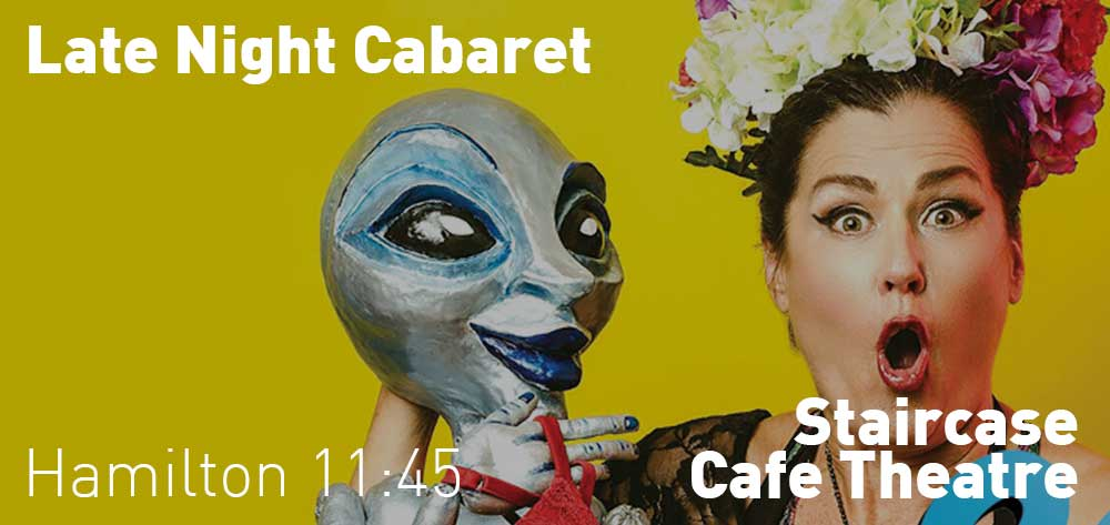 LATE NIGHT CABARET | Staircase Cafe Theatre | Saturday, July 20, 2019 | 11:45pm