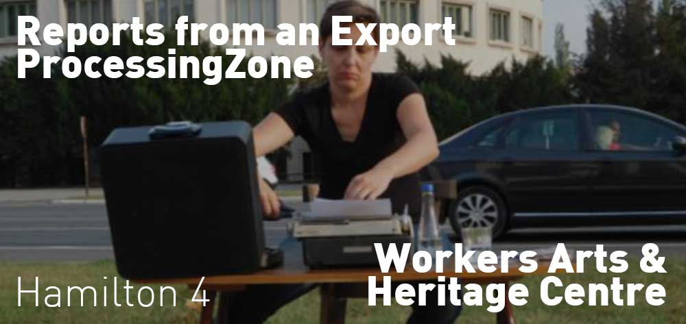 Reports from an Export Processing Zone at the Workers Arts and Heritage Centre from September 13 - October 25, 2019