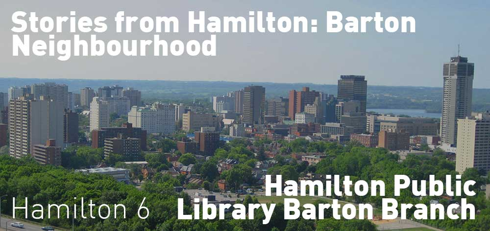 Stories from Hamilton: Barton Neighbourhood comes off at Hamilton Public Library every Wednesday for six weeks. Time is 6pm