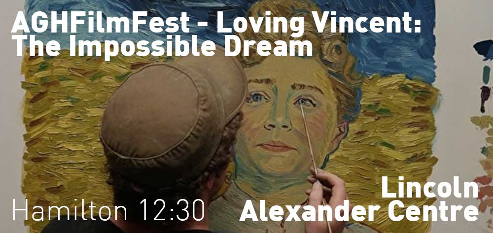 Loving Vincent: The Impossible Dream | #AGHFilmFest | Lincoln Alexander Centre | Sunday, October 20, 2019 | 12:30pm