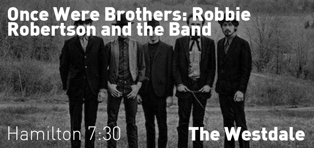 AGHFilmFestOnce - Were Brothers: Robbie Robertson and the Band | Art Gallery Of Hamilton | Monday, October 21, 2019 | 7:30pm