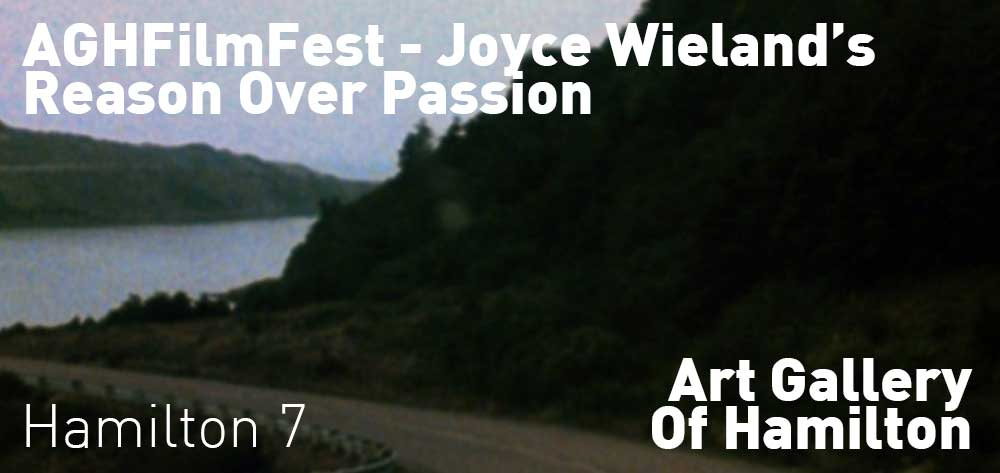 Joyce Wieland�s Reason Over Passion | #AGHFilmFest | Art Gallery of Hamilton | Tuesday, October 22, 2019 | 7pm