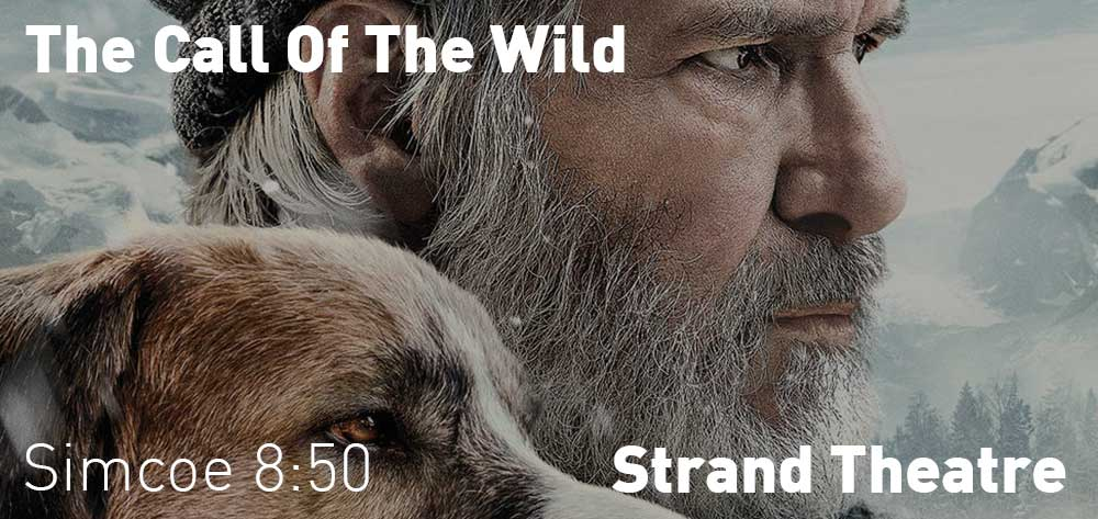 The Call Of The Wild will be showing at the Strand Theatre from Friday, February 28, 2020 to Thursday, March 5, 2020