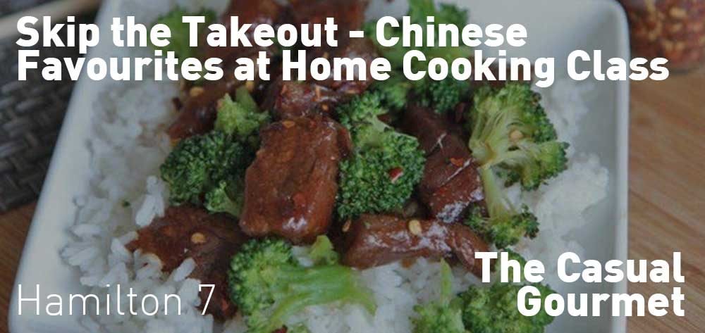 Skip the Takeout - Chinese Favourites at Home Cooking Class | The Casual Gourmet | Wednesday, February 26, 2020 | 7pm