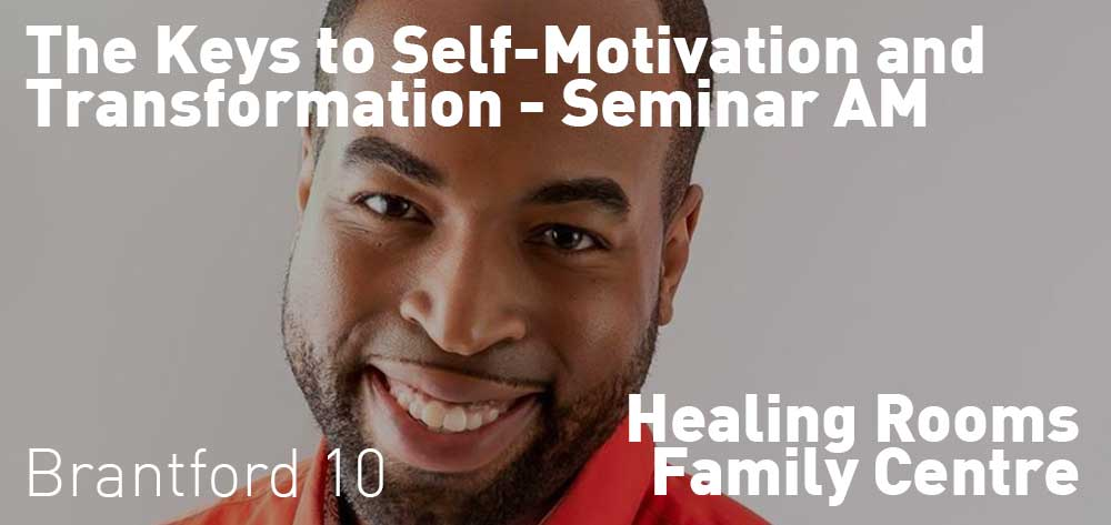 The Keys to Self-Motivation and Transformation - Seminar AM | Healing Rooms Family Centre | Monday, January 27, 2020 | 10am
