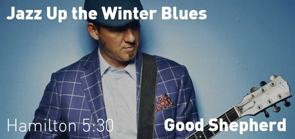 Jazz Up the Winter Blues | Good Shepherd Hamilton | Monday, March 2, 2020 | 5:30pm