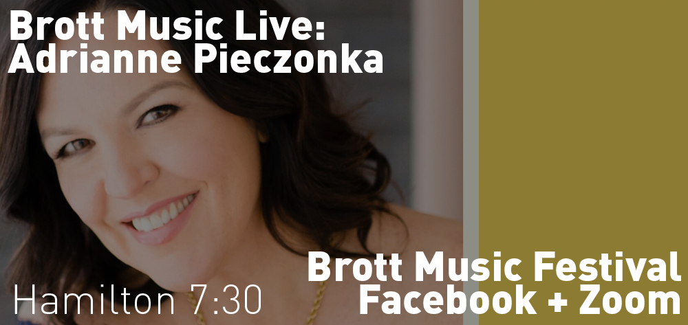 Brott Music Live: Adrianne Pieczonka is performing on the Brott Music Live Facebook Page and on Zoom on Saturday May 30th at 7:30 PM.