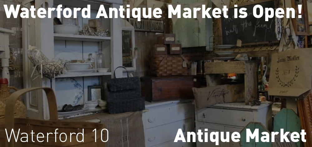 Waterford Antique Market is open with reduced hours from Thursday May 27th - 31st from 10 - 3.