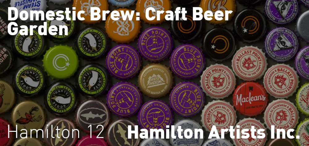 Domestic Brew: Craft Beer Garden | Hamilton Artists Inc | May 28, 2017 - May 20, 2018