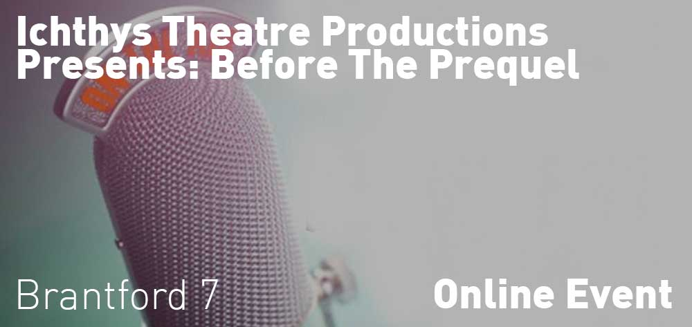 Ichthys Theatre Productions Presents: Before The Prequel | 56 Admiral Road | Friday, July 17, 2020 | 7pm
