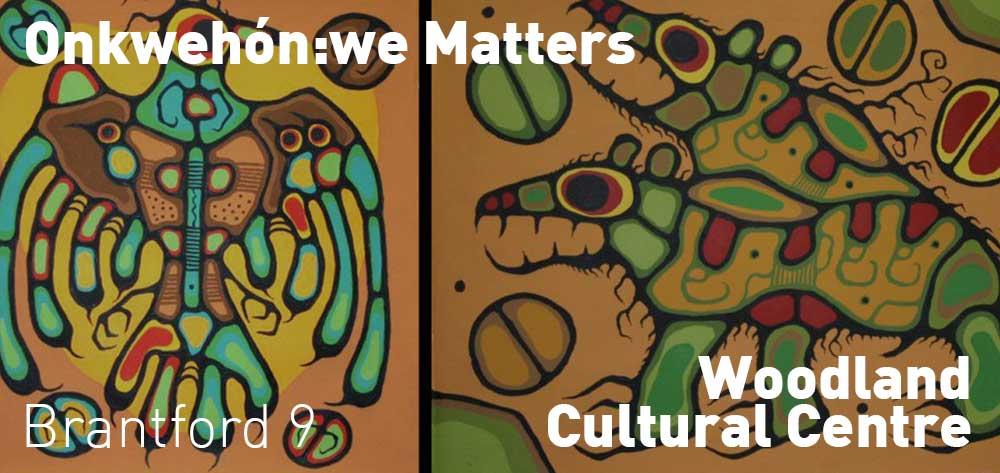 Onkwehon:we Matters, Woodland Cultural Centre, Saturday August 19 - Friday December 22. Opening Reception on August 19 @ 3pm