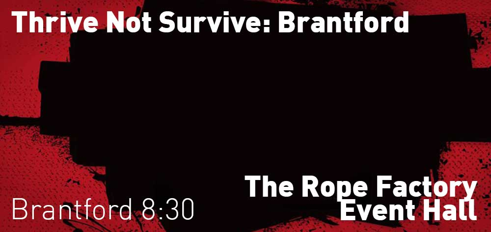 Thrive Not Survive: Brantford | The Rope Factory Event Hall | Wednesday, June 20, 2018 | 8:30am