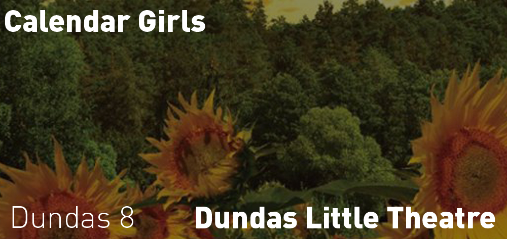 Calendar Girls is on at the Dundas Little Theatre from April 26th to May 12th!