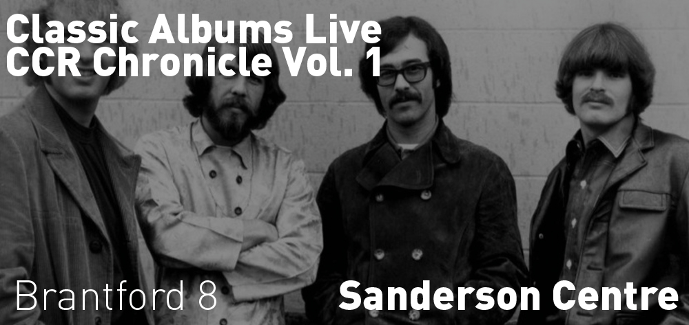 Classic Albums Live -  CCR Chronicle Vol. 1  LIMITED TICKETS AVAILABLE 