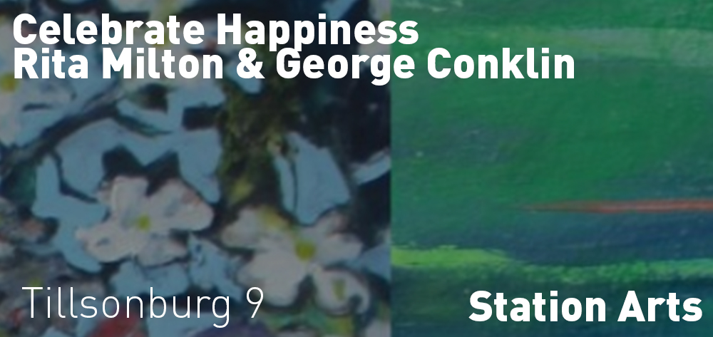 Celebrate Happiness - Rita Milton & George Conklin is on at Station Arts Gallery from  Friday November 6 - December 4th.