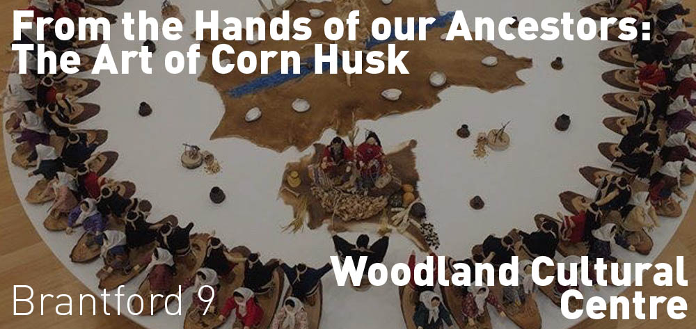 From the Hands of our Ancestors: The Art of Cornhusk is on at Woodland Cultural Centre until Febuary 15th!
