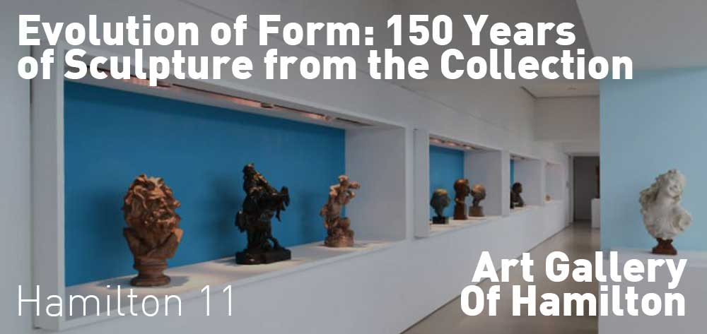 Evolution of Form: 150 Years of Sculpture from the Collection at the Art Gallery Of Hamilton. April 23, 2016 - February 19, 2018