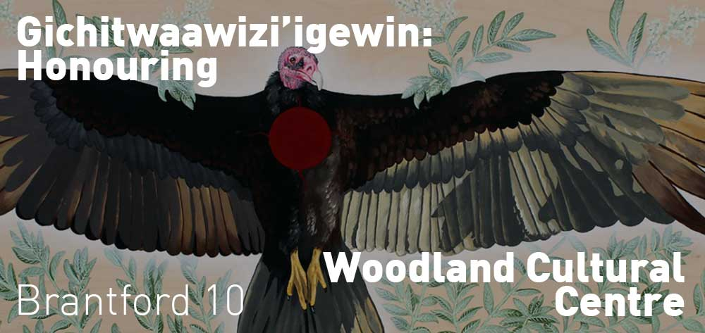 Gichitwaawizi'igewin: Honouring | Woodland Cultural Centre | May 26 - July 27, 2018 | Opening Reception: Saturday, May 26, 2018 @ 7pm