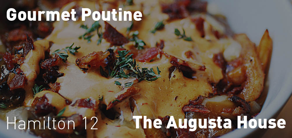 Mondays at The Augusta House GastroPub you can get great deals on Gourmet Poutine!