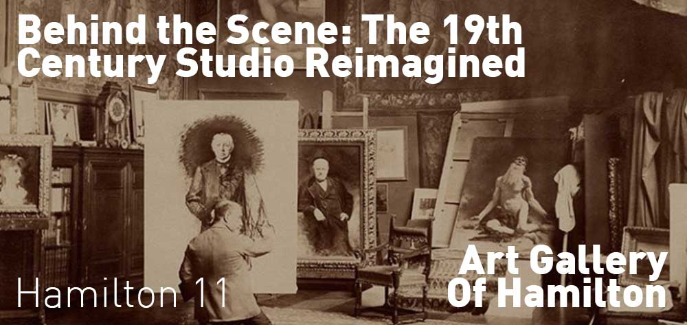 Behind the Scene: The 19th-Century Studio Reimagined. June 28th to January 14th, 2018 at The Art Gallery of Hamilton.